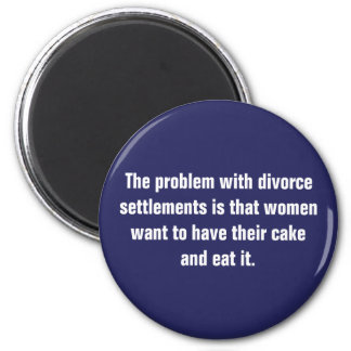 The Problem With Divorce Settlements … 2 Inch Round Magnet