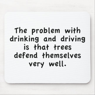 The Problem With Drinking And Driving Is That Tree Mouse Pad