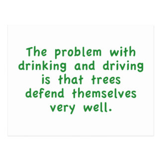The Problem With Drinking And Driving Is That Tree Postcard