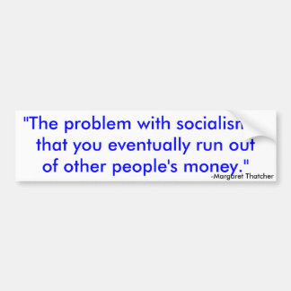 """""""The problem with socialism isthat you eventual... Car Bumper Sticker"""