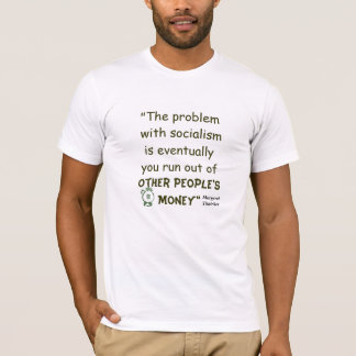 The Problem With Socialism Thatcher Quotation T-Shirt