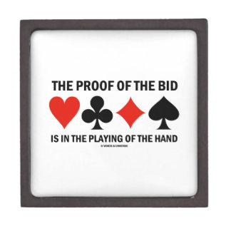 The Proof Of The Bid Is In The Playing Of The Hand Premium Keepsake Box