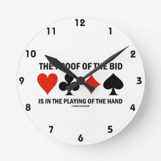 The Proof Of The Bid Is In The Playing Of The Hand Round Clock