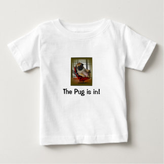 The Pug is in! Baby T-Shirt