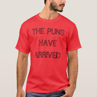 """""""The Puns Have Arrived"""" t-shirt"""