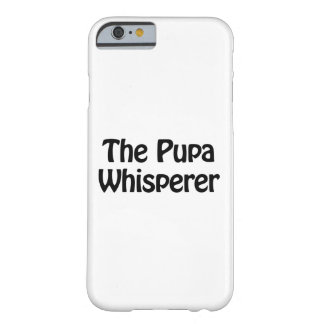 the pupa whisperer barely there iPhone 6 case