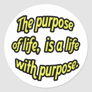 The purpose of life, is a life with purpose. classic round sticker