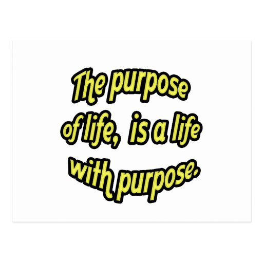 The purpose of life, is a life with purpose. postcard