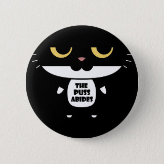 """""""The Puss Abides"""" Cool Funny Sarcastic Cat Pinback Button"""