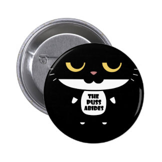 """The Puss Abides"" Cool Funny Sarcastic Cat Pinback Button"
