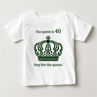 The queen is 40 long live the queen! baby T-Shirt