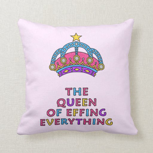 The Queen of Effing Everything Throw Pillow Zazzle