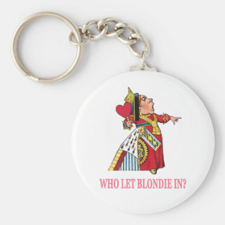"""THE QUEEN OF HEARTS ASKS, """"WHO LET BLONDIE IN?"""" BASIC ROUND BUTTON KEYCHAIN"""