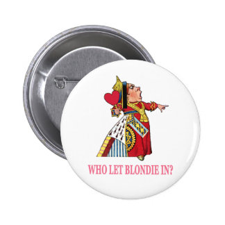 """THE QUEEN OF HEARTS ASKS, """"WHO LET BLONDIE IN?"""" BUTTON"""