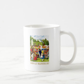 "THE QUEEN OF HEARTS ASKS, ""WHO LET BLONDIE IN?"" COFFEE MUG"