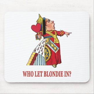 "THE QUEEN OF HEARTS ASKS, ""WHO LET BLONDIE IN?"" MOUSE PAD"