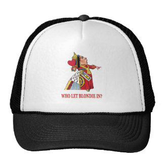 """THE QUEEN OF HEARTS ASKS, """"WHO LET BLONDIE IN?"""" TRUCKER HAT"""