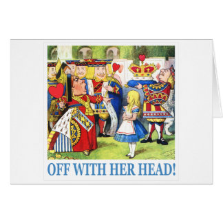 "THE QUEEN OF HEARTS AYS, ""OFF WITH HER HEAD!"" CARDS"