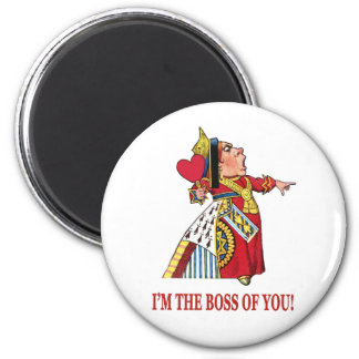 THE QUEEN OF HEARTS DECLARES, I'M THE BOSS OF YOU! MAGNET
