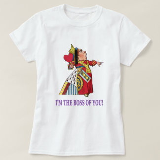 "The Queen of Hearts, ""I'm the boss of you!"" T-Shirt"