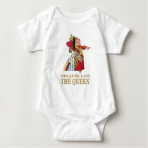 THE QUEEN OF HEARTS SAYS BECAUSE I AM THE QUEEN BABY BODYSUIT