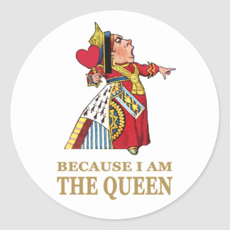 THE QUEEN OF HEARTS SAYS BECAUSE I AM THE QUEEN CLASSIC ROUND STICKER
