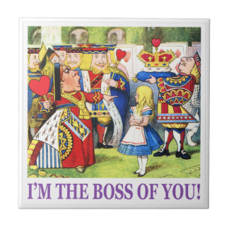 """The Queen of Hearts says, """"I'm the Boss of You!"""" Ceramic Tile"""