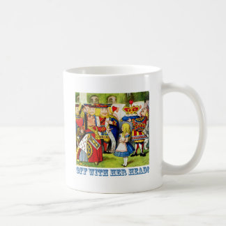 """The Queen of Hearts says, """"Off With Her Head!"""" Coffee Mugs"""