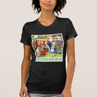 "THE QUEEN OF HEARTS SAYS, ""OFF WITH HER HEAD!"" T-Shirt"