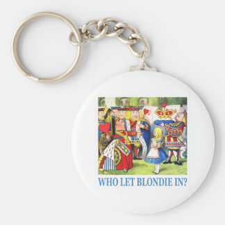 "THE QUEEN OF HEARTS SAYS, ""WHO LET BLONDIE IN?"" KEYCHAIN"