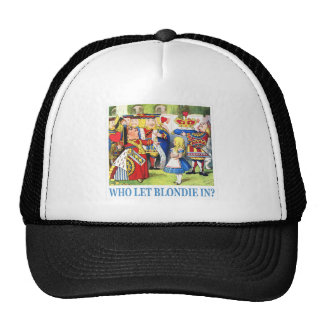 """THE QUEEN OF HEARTS SAYS, """"WHO LET BLONDIE IN?"""" TRUCKER HAT"""