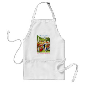 """THE QUEEN OF HEARTS SHOUTS,""""OFF WITH HER HEAD"""" ADULT APRON"""