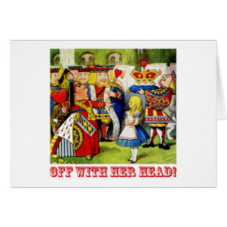"The Queen of Hearts Shouts ""Off With Her Head!"" Greeting Cards"