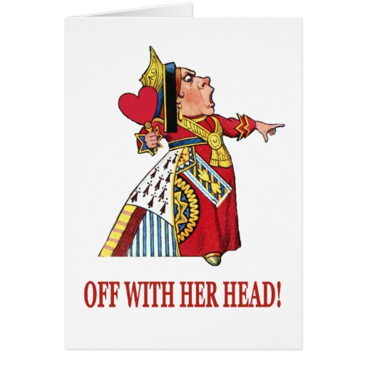THE QUEEN OF HEARTS SHOUTS OFF WITH HER HEAD CARD