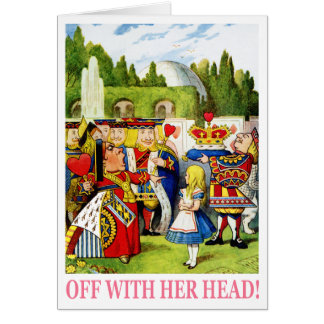 "THE QUEEN OF HEARTS SHOUTS,""OFF WITH HER HEAD"" CARDS"