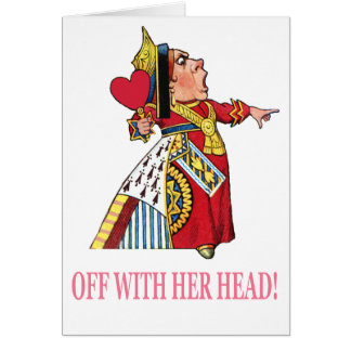 "The Queen of Hearts Shouts, ""Off With Her Head!"" Greeting Card"