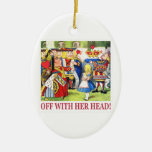 """The Queen of Hearts Shouts """"Off With Her Head! """" Ornaments"""