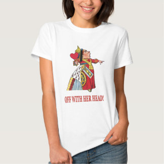 THE QUEEN OF HEARTS SHOUTS OFF WITH HER HEAD SHIRTS