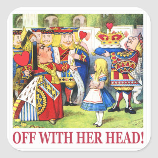 """The Queen of Hearts Shouts """"Off With Her Head! """" Square Sticker"""