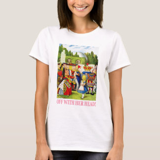 "THE QUEEN OF HEARTS SHOUTS,""OFF WITH HER HEAD"" T-Shirt"