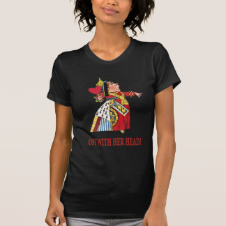 THE QUEEN OF HEARTS SHOUTS OFF WITH HER HEAD T-Shirt