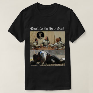 The quest for the holy Grail T-Shirt