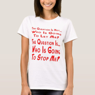 The Question Is Who Is Going To Stop Me T-Shirt