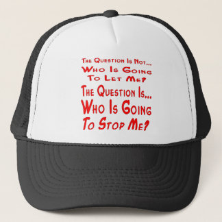 The Question Is Who Is Going To Stop Me Trucker Hat