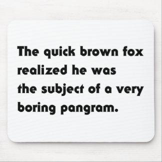 The Quick Brown Fox... Boring Pangram T-Shirt Mouse Pad