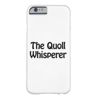 the quoll whisperer barely there iPhone 6 case