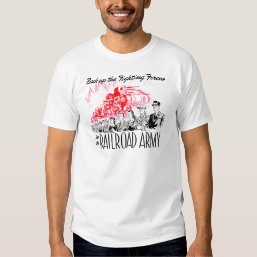 The Railroad Army - Back up the fighting Forces ! T Shirts