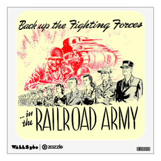 The Railroad Army,Back up the fighting Forces! Wall Decal