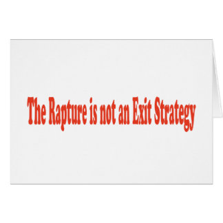 The Rapture is not an Exit Strategy Greeting Card