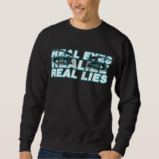 The Real Eyes Realize Real Lies Sweatshirt